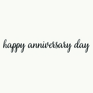 happy aniversary day!